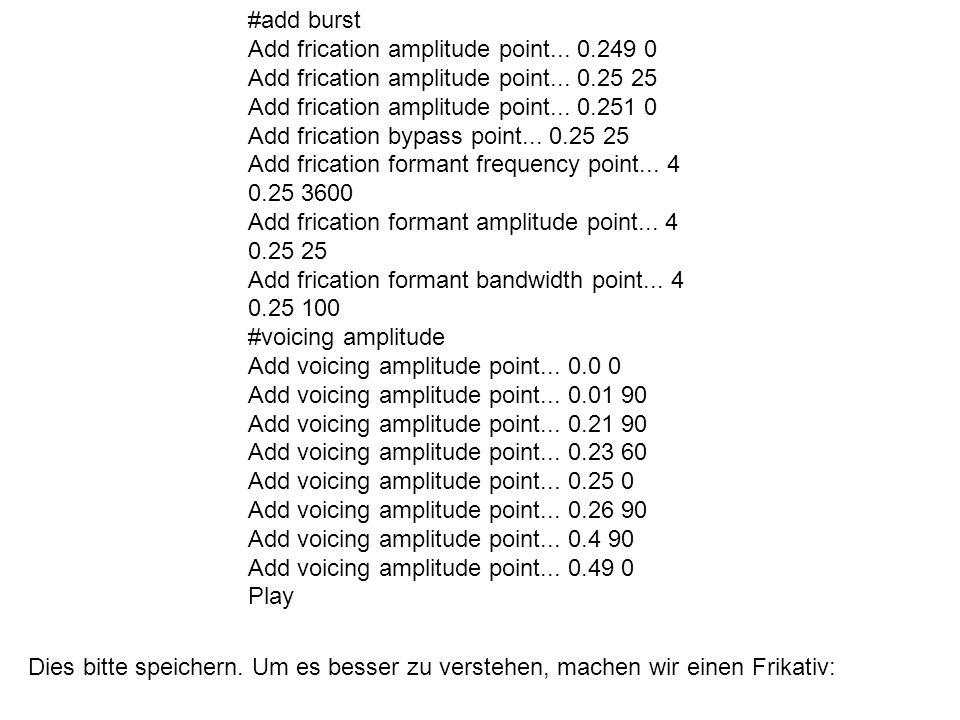 #add burst Add frication amplitude point... 0.249 0 Add frication amplitude point... 0.25 25 Add frication amplitude point... 0.251 0 Add frication by