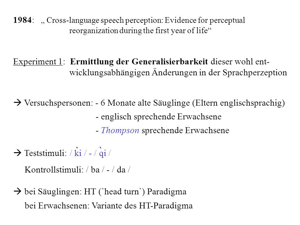 1984: Cross-language speech perception: Evidence for perceptual reorganization during the first year of life Experiment 1: Ermittlung der Generalisier