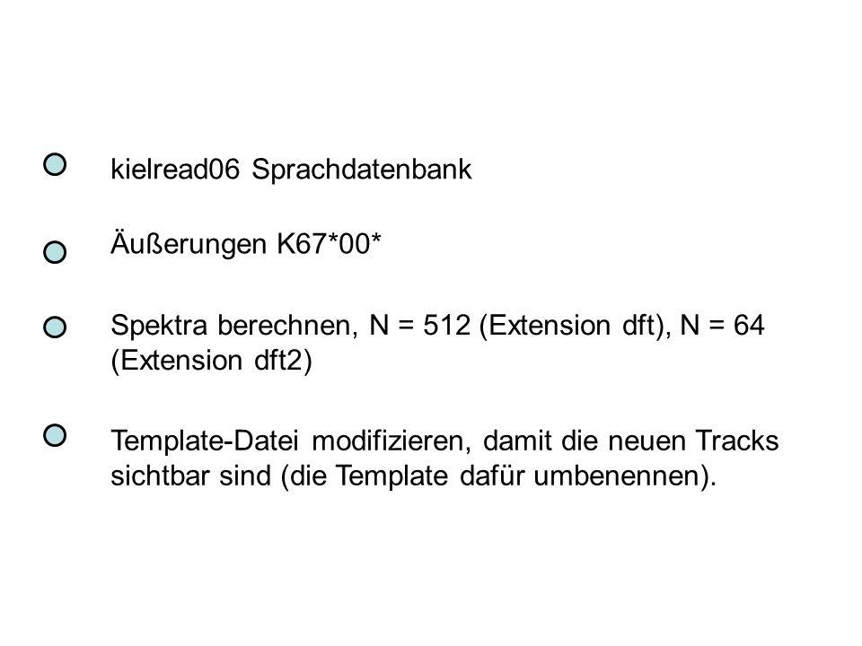 kielread06 Sprachdatenbank Spektra berechnen, N = 512 (Extension dft), N = 64 (Extension dft2) Template-Datei modifizieren, damit die neuen Tracks sic