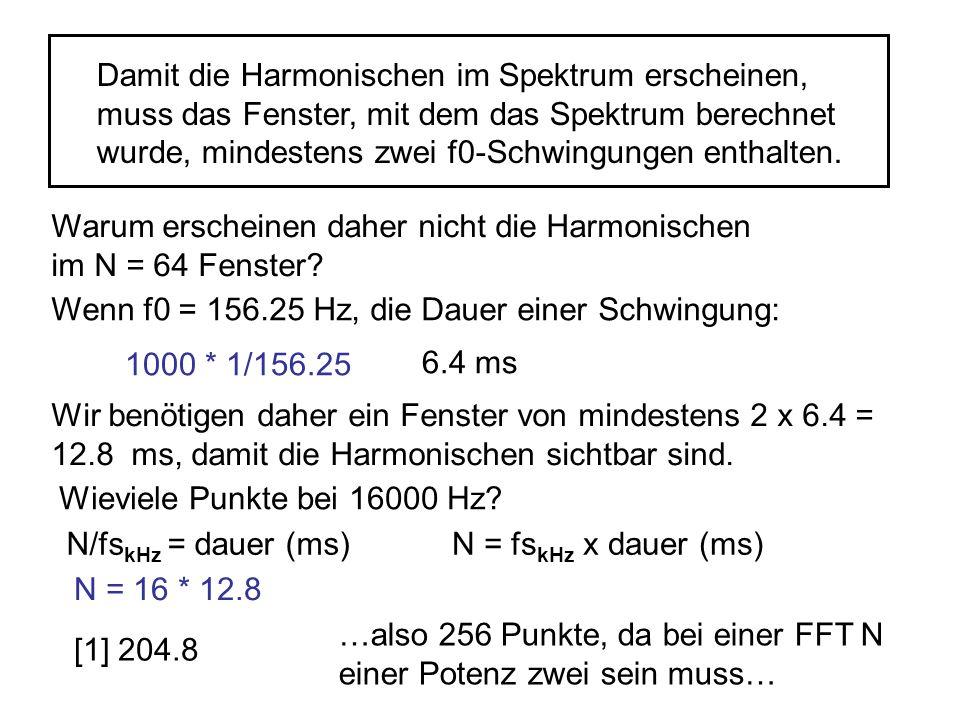 Damit die Harmonischen im Spektrum erscheinen, muss das Fenster, mit dem das Spektrum berechnet wurde, mindestens zwei f0-Schwingungen enthalten. Waru