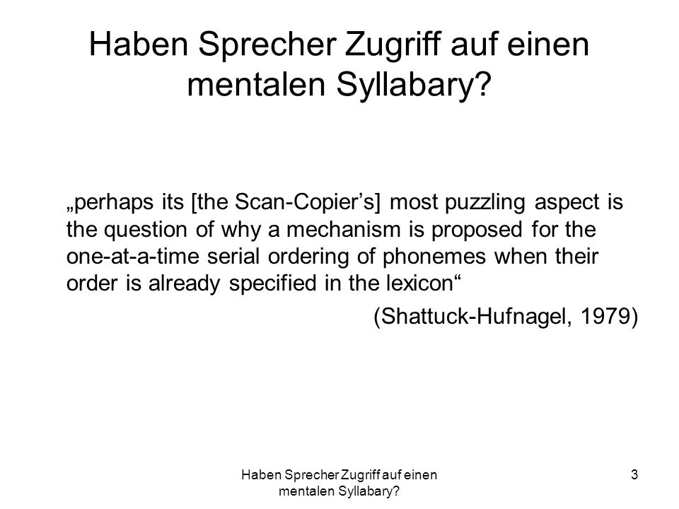 Haben Sprecher Zugriff auf einen mentalen Syllabary? 3 perhaps its [the Scan-Copiers] most puzzling aspect is the question of why a mechanism is propo