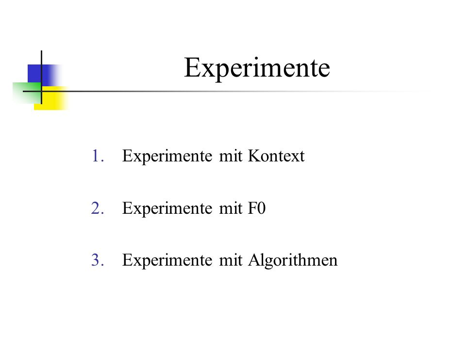 Experimente 1.Experimente mit Kontext 2.Experimente mit F0 3.Experimente mit Algorithmen