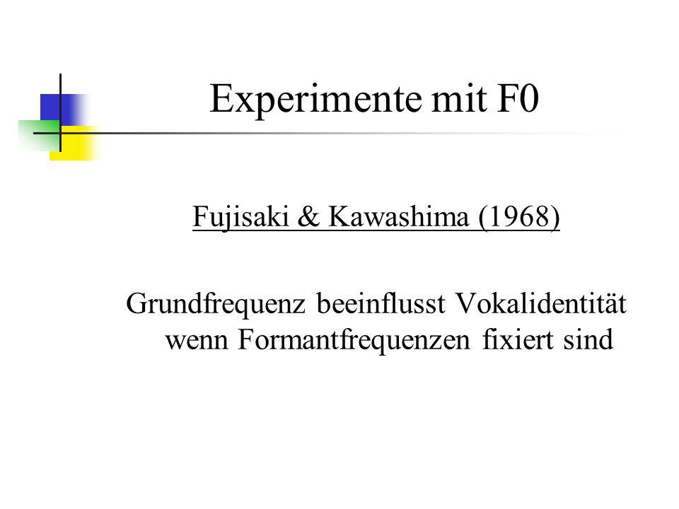 Experimente mit F0 Fujisaki & Kawashima (1968) Grundfrequenz beeinflusst Vokalidentität wenn Formantfrequenzen fixiert sind