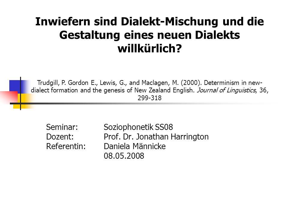 Seminar: Soziophonetik SS08 Dozent: Prof. Dr. Jonathan Harrington Referentin: Daniela Männicke 08.05.2008 Inwiefern sind Dialekt-Mischung und die Gest