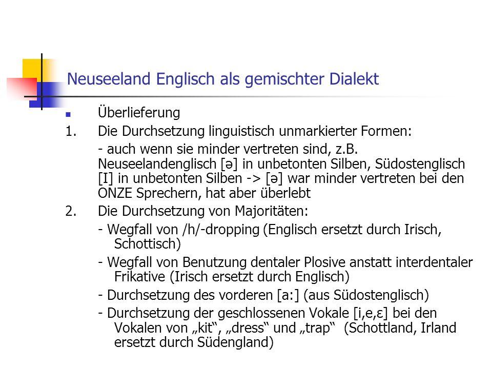 Neuseeland Englisch als gemischter Dialekt Überlieferung 1.Die Durchsetzung linguistisch unmarkierter Formen: - auch wenn sie minder vertreten sind, z