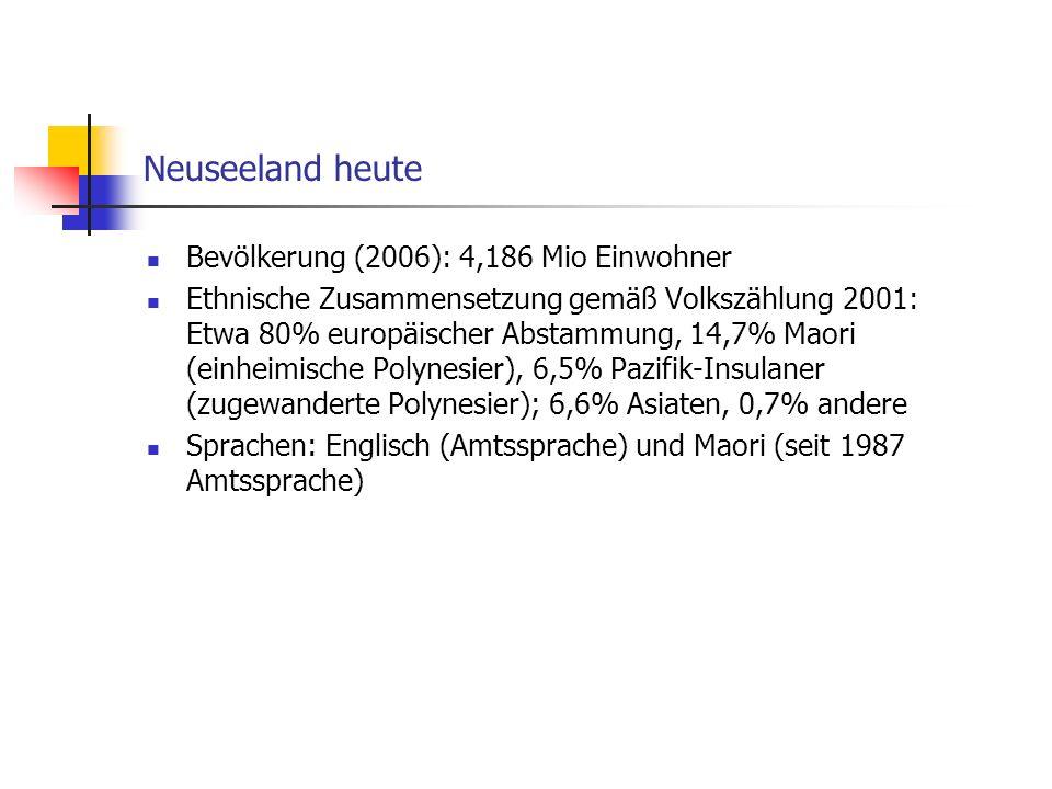 Neuseeland heute Bevölkerung (2006): 4,186 Mio Einwohner Ethnische Zusammensetzung gemäß Volkszählung 2001: Etwa 80% europäischer Abstammung, 14,7% Ma