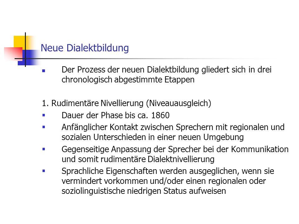 Neue Dialektbildung Der Prozess der neuen Dialektbildung gliedert sich in drei chronologisch abgestimmte Etappen 1. Rudimentäre Nivellierung (Niveauau