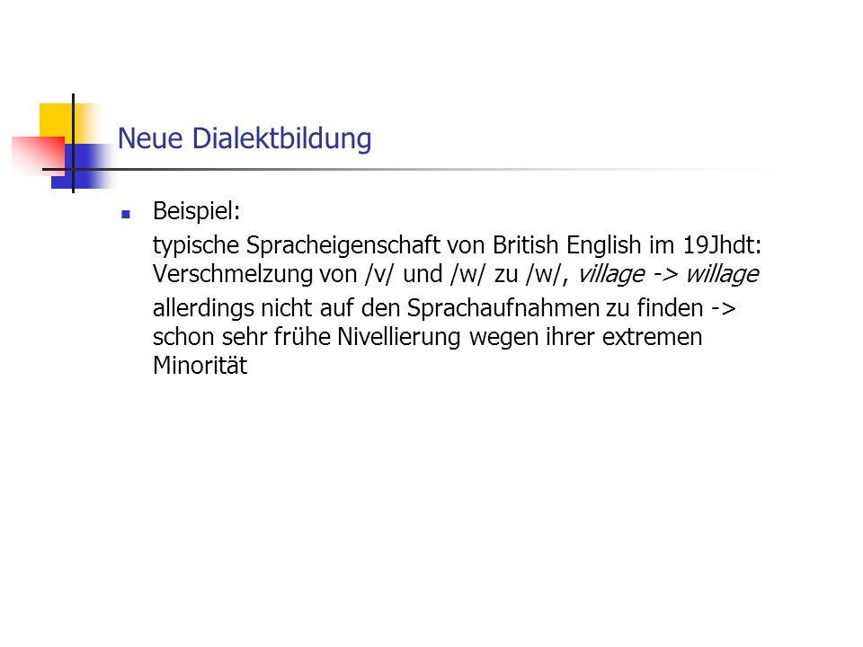 Neue Dialektbildung Beispiel: typische Spracheigenschaft von British English im 19Jhdt: Verschmelzung von /v/ und /w/ zu /w/, village -> willage aller