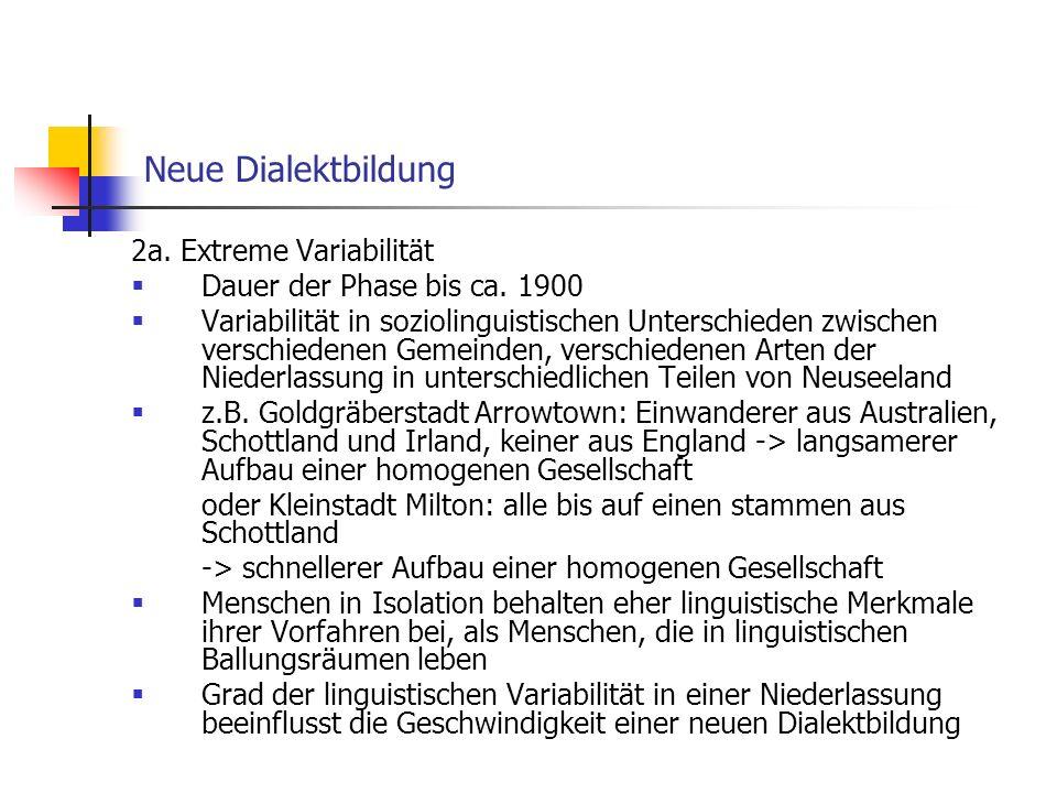 Neue Dialektbildung 2a. Extreme Variabilität Dauer der Phase bis ca. 1900 Variabilität in soziolinguistischen Unterschieden zwischen verschiedenen Gem