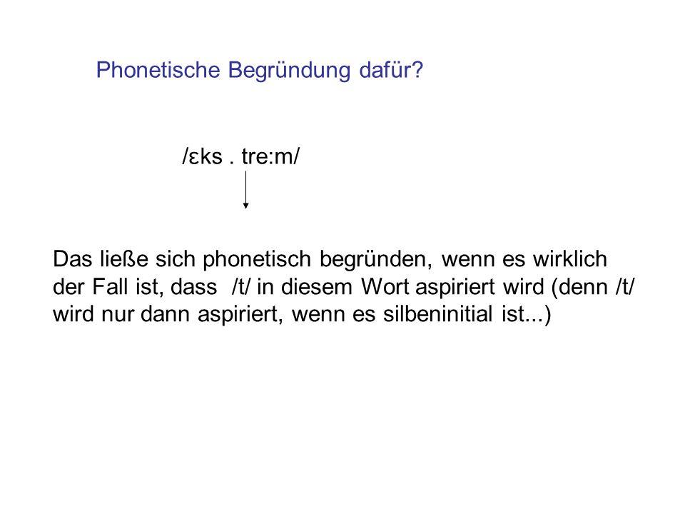 Phonetische Begründung dafür? / ɛ ks. tre:m/ Das ließe sich phonetisch begründen, wenn es wirklich der Fall ist, dass /t/ in diesem Wort aspiriert wir