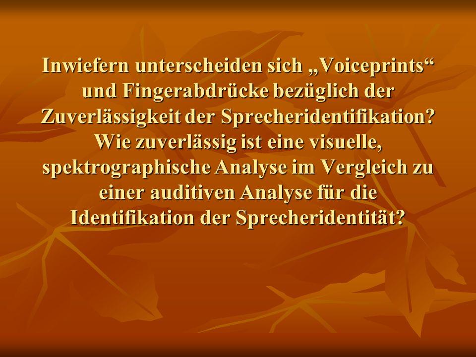Inwiefern unterscheiden sich Voiceprints und Fingerabdrücke bezüglich der Zuverlässigkeit der Sprecheridentifikation? Wie zuverlässig ist eine visuell