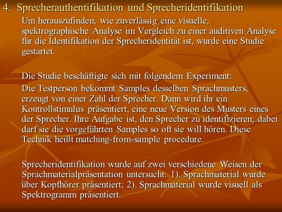 4. Sprecherauthentifikation und Sprecheridentifikation Um herauszufinden, wie zuverlässig eine visuelle, spektrographische Analyse im Vergleich zu ein