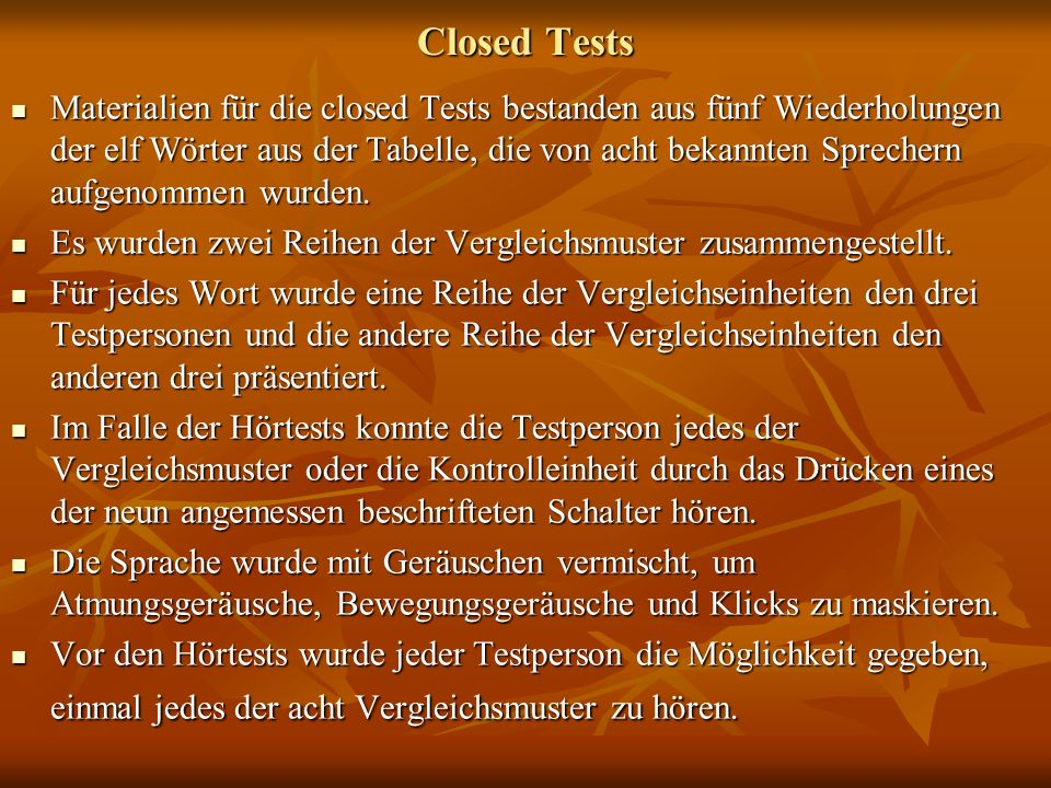 Closed Tests Materialien für die closed Tests bestanden aus fünf Wiederholungen der elf Wörter aus der Tabelle, die von acht bekannten Sprechern aufge