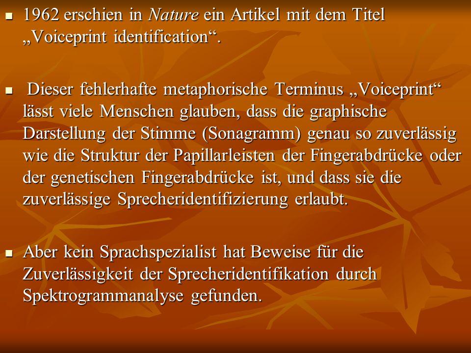 1962 erschien in Nature ein Artikel mit dem Titel Voiceprint identification. 1962 erschien in Nature ein Artikel mit dem Titel Voiceprint identificati
