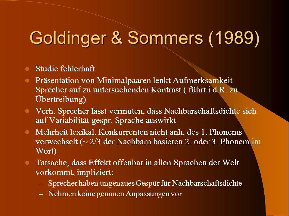 Goldinger & Sommers (1989) Studie fehlerhaft Präsentation von Minimalpaaren lenkt Aufmerksamkeit Sprecher auf zu untersuchenden Kontrast ( führt i.d.R
