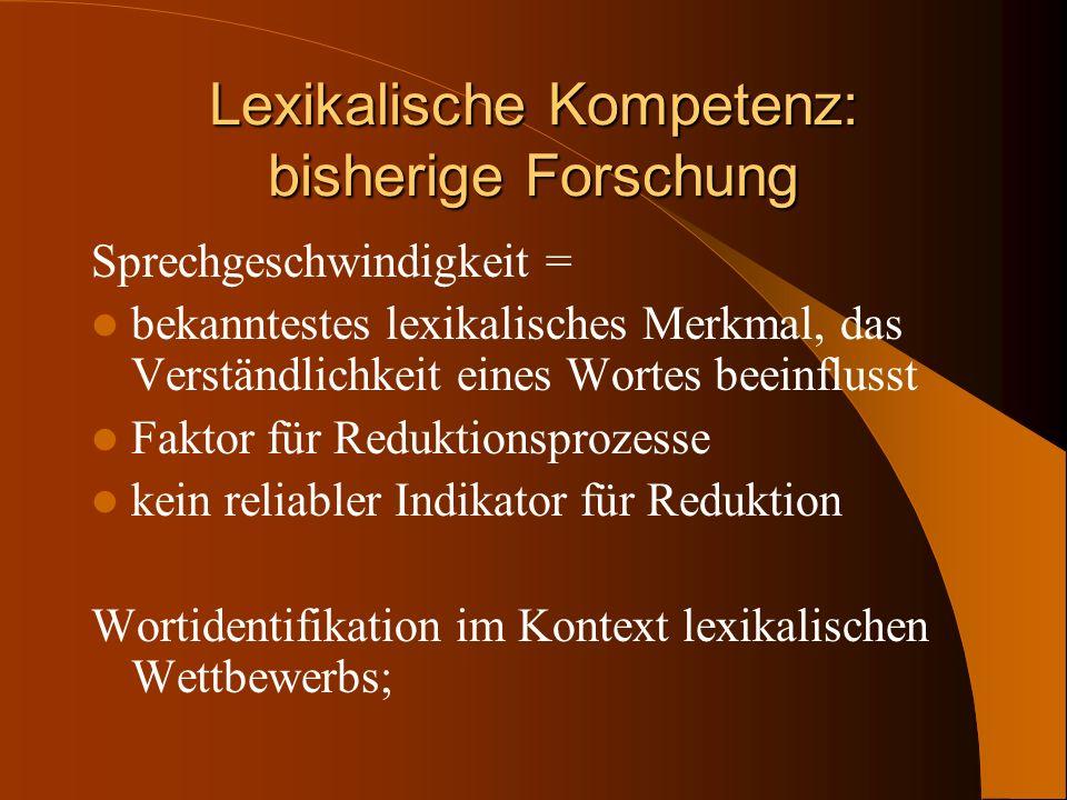 Lexikalische Kompetenz: bisherige Forschung Sprechgeschwindigkeit = bekanntestes lexikalisches Merkmal, das Verständlichkeit eines Wortes beeinflusst