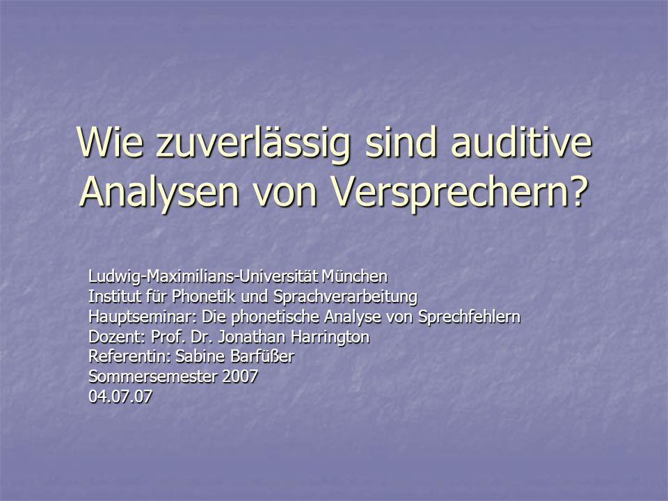Wie zuverlässig sind auditive Analysen von Versprechern? Ludwig-Maximilians-Universität München Institut für Phonetik und Sprachverarbeitung Hauptsemi