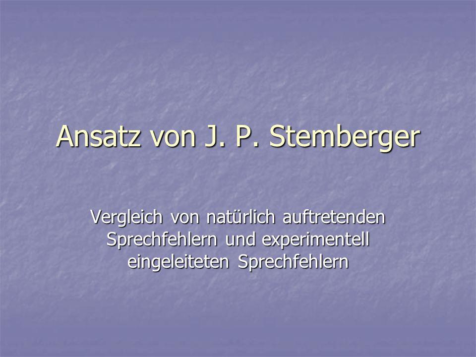 Ansatz von J. P. Stemberger Vergleich von natürlich auftretenden Sprechfehlern und experimentell eingeleiteten Sprechfehlern