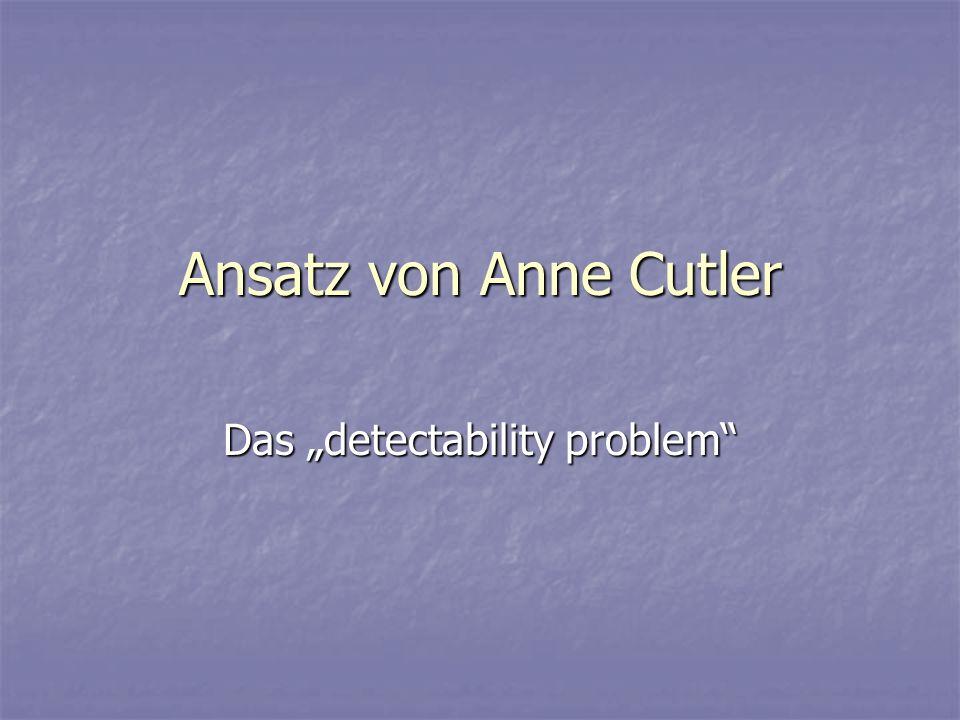 Ansatz von Anne Cutler Das detectability problem