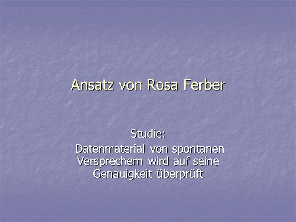 Ansatz von Rosa Ferber Studie: Datenmaterial von spontanen Versprechern wird auf seine Genauigkeit überprüft Datenmaterial von spontanen Versprechern