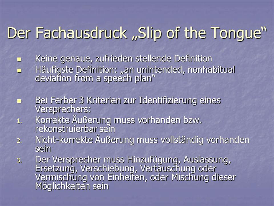 Der Fachausdruck Slip of the Tongue Keine genaue, zufrieden stellende Definition Keine genaue, zufrieden stellende Definition Häufigste Definition: an
