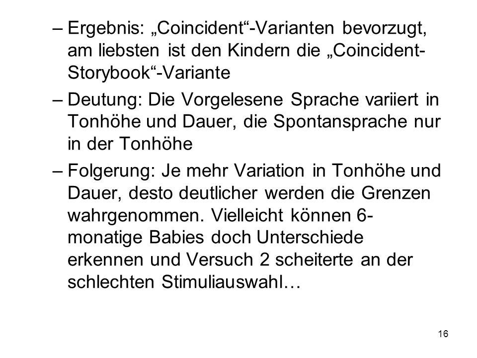 16 –Ergebnis: Coincident-Varianten bevorzugt, am liebsten ist den Kindern die Coincident- Storybook-Variante –Deutung: Die Vorgelesene Sprache variier