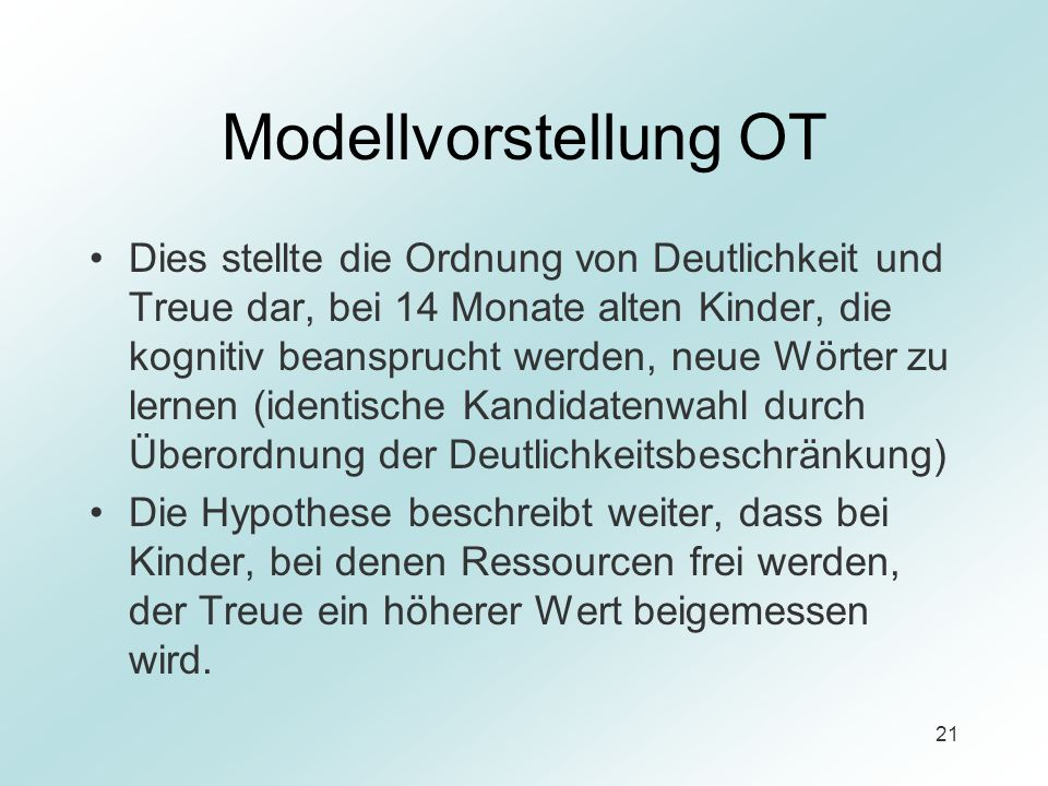 21 Modellvorstellung OT Dies stellte die Ordnung von Deutlichkeit und Treue dar, bei 14 Monate alten Kinder, die kognitiv beansprucht werden, neue Wör