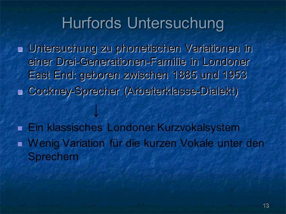 13 Hurfords Untersuchung Untersuchung zu phonetischen Variationen in einer Drei-Generationen-Familie in Londoner East End: geboren zwischen 1885 und 1