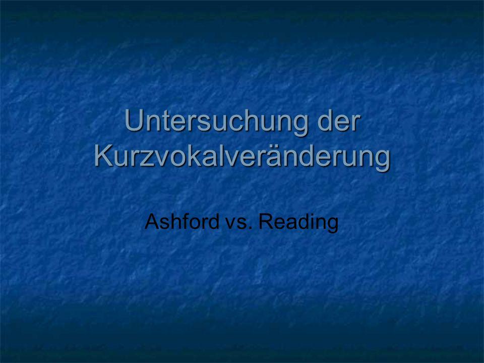 Untersuchung der Kurzvokalveränderung Ashford vs. Reading