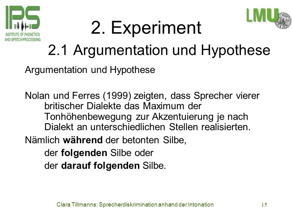Clara Tillmanns: Sprecherdiskrimination anhand der Intonation15 2. Experiment 2.1 Argumentation und Hypothese Argumentation und Hypothese Nolan und Fe