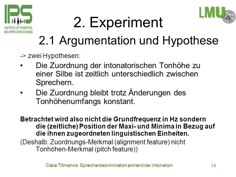 Clara Tillmanns: Sprecherdiskrimination anhand der Intonation16 2. Experiment 2.1 Argumentation und Hypothese -> zwei Hypothesen: Die Zuordnung der in