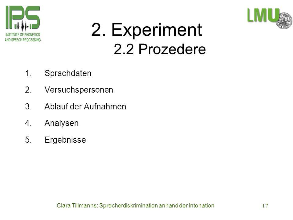 Clara Tillmanns: Sprecherdiskrimination anhand der Intonation17 2. Experiment 2.2 Prozedere 1. Sprachdaten 2. Versuchspersonen 3. Ablauf der Aufnahmen