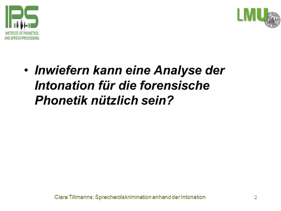 Clara Tillmanns: Sprecherdiskrimination anhand der Intonation2 Inwiefern kann eine Analyse der Intonation für die forensische Phonetik nützlich sein?