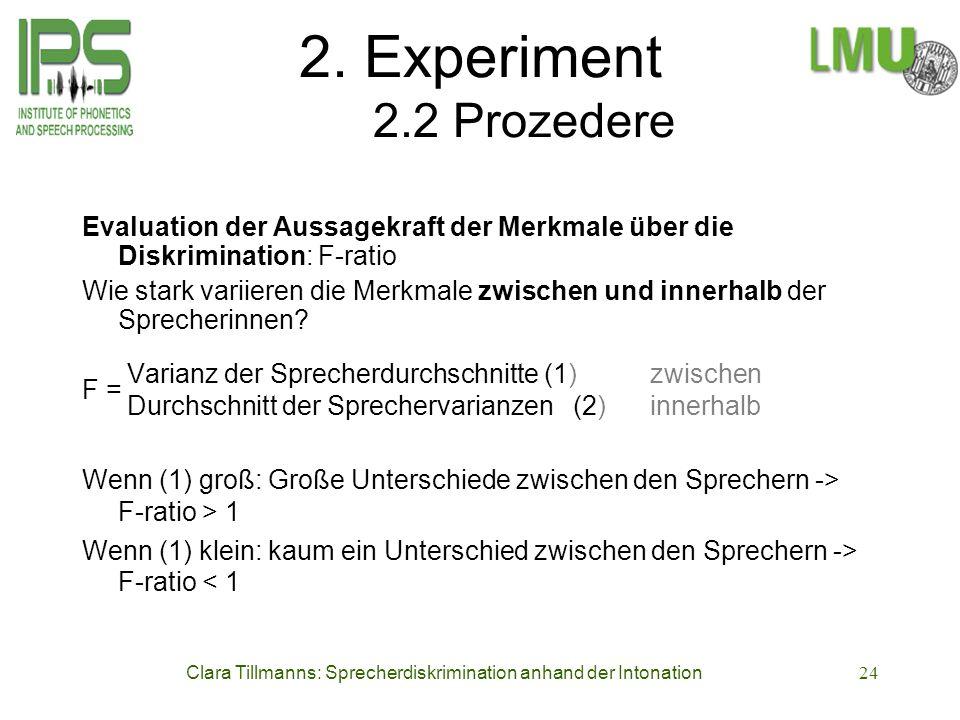 Clara Tillmanns: Sprecherdiskrimination anhand der Intonation24 2. Experiment 2.2 Prozedere Evaluation der Aussagekraft der Merkmale über die Diskrimi
