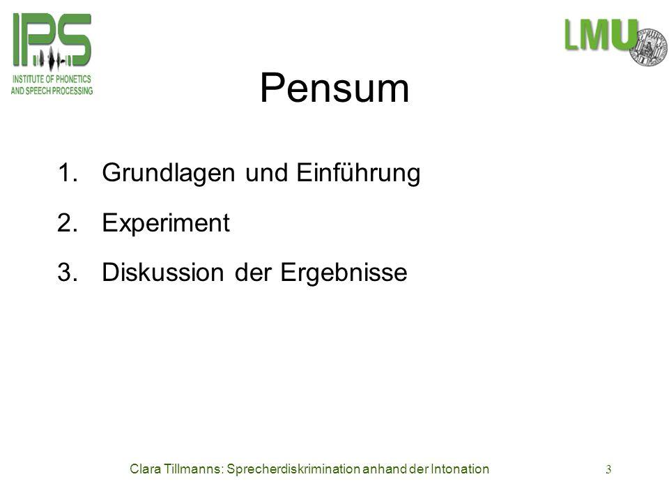 Clara Tillmanns: Sprecherdiskrimination anhand der Intonation3 Pensum 1.Grundlagen und Einführung 2.Experiment 3.Diskussion der Ergebnisse