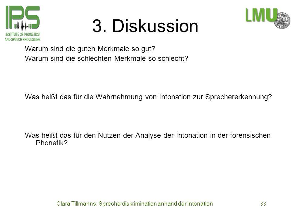 Clara Tillmanns: Sprecherdiskrimination anhand der Intonation33 3. Diskussion Warum sind die guten Merkmale so gut? Warum sind die schlechten Merkmale