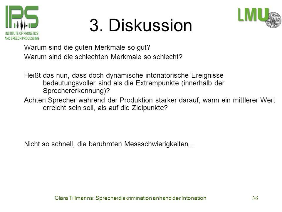Clara Tillmanns: Sprecherdiskrimination anhand der Intonation36 3. Diskussion Warum sind die guten Merkmale so gut? Warum sind die schlechten Merkmale