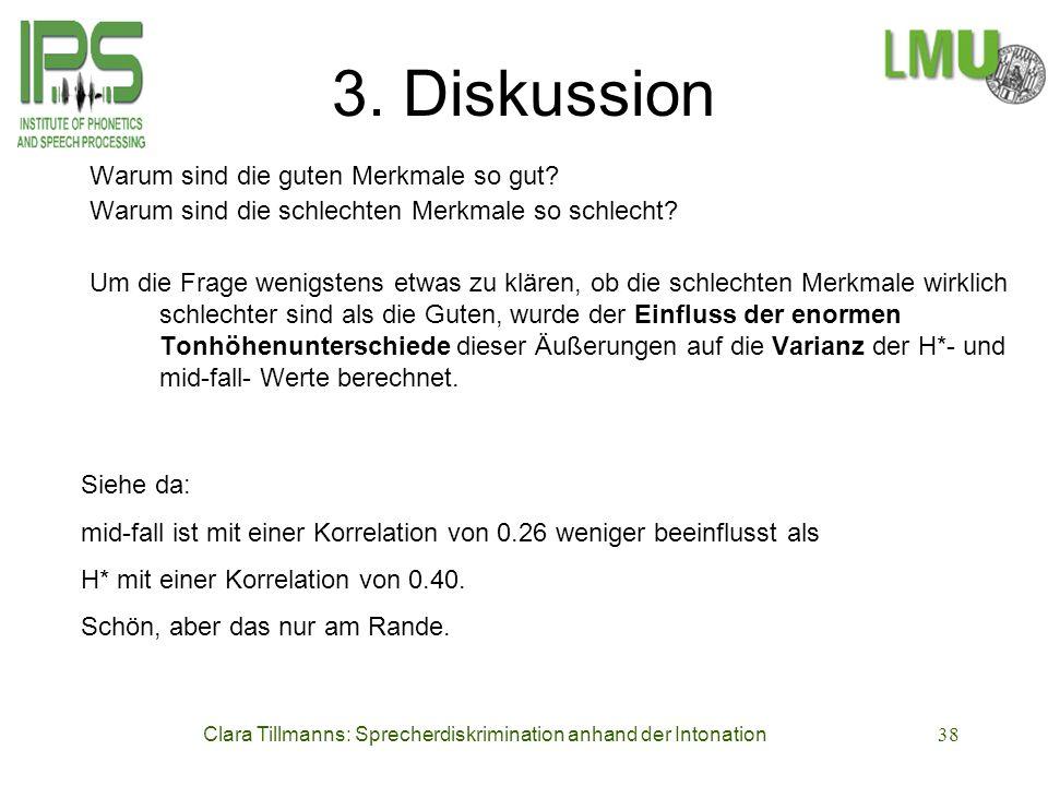 Clara Tillmanns: Sprecherdiskrimination anhand der Intonation38 3. Diskussion Warum sind die guten Merkmale so gut? Warum sind die schlechten Merkmale