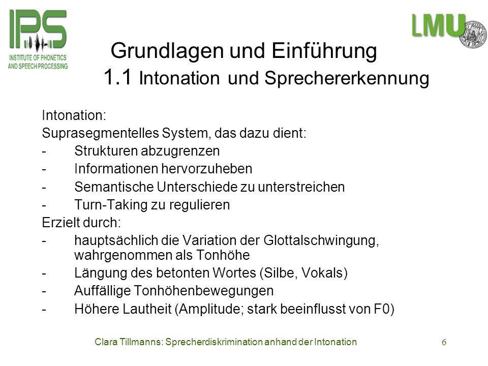 Clara Tillmanns: Sprecherdiskrimination anhand der Intonation6 Grundlagen und Einführung 1.1 Intonation und Sprechererkennung Intonation: Suprasegment