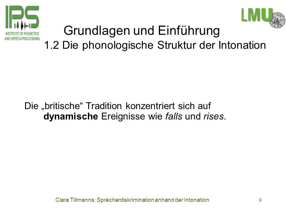 Clara Tillmanns: Sprecherdiskrimination anhand der Intonation9 Grundlagen und Einführung 1.2 Die phonologische Struktur der Intonation Die britische T