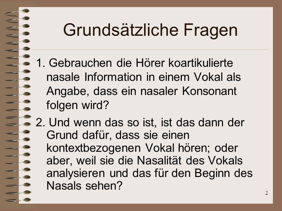 12 Antwort auf Frage 1 Die Ergebnisse zeigen klar, dass die VP die Information des Vokals nutzen, ob der folgende Konsonant nasal ist oder nicht.