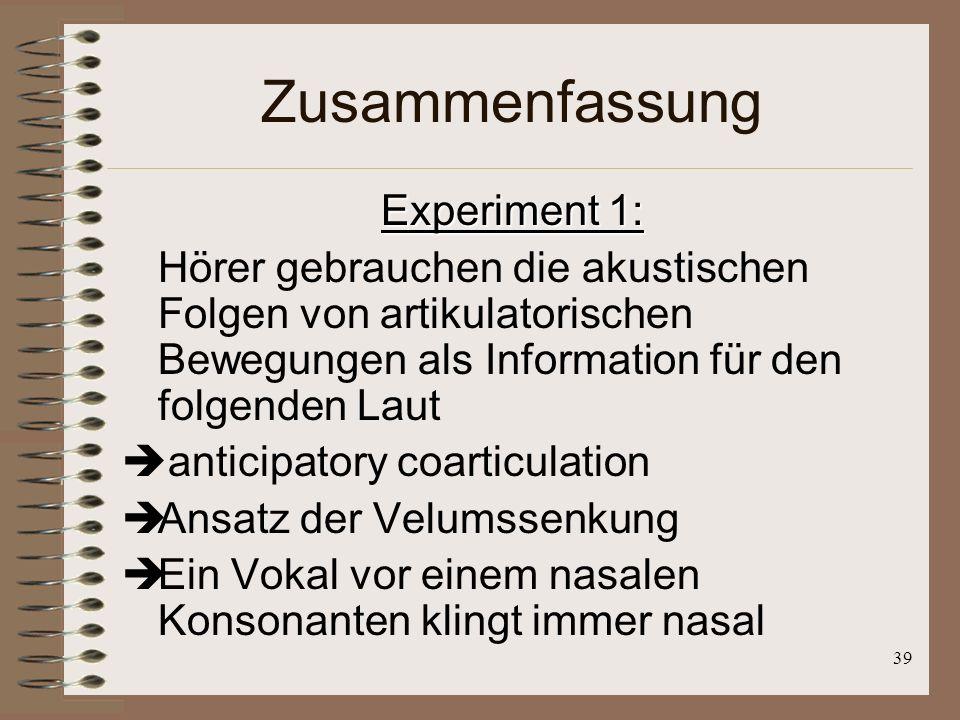 38 Klare Antwort: NEIN Begründung: Analyse von akustischen Sequenzen von nasalen Bewegungen ist zu einem Nasal (K) hin in einem Vokalbereich, sehr ein