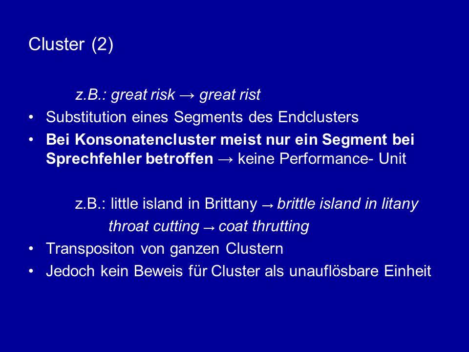 Cluster (2) z.B.: great risk great rist Substitution eines Segments des Endclusters Bei Konsonatencluster meist nur ein Segment bei Sprechfehler betro