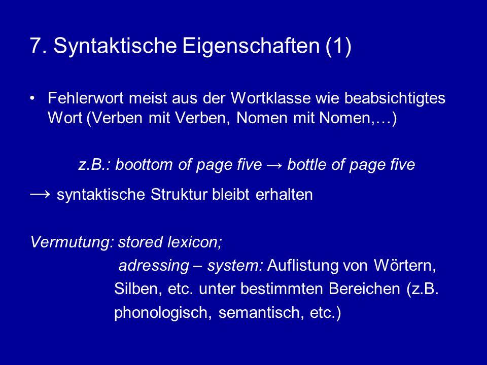 7. Syntaktische Eigenschaften (1) Fehlerwort meist aus der Wortklasse wie beabsichtigtes Wort (Verben mit Verben, Nomen mit Nomen,…) z.B.: boottom of