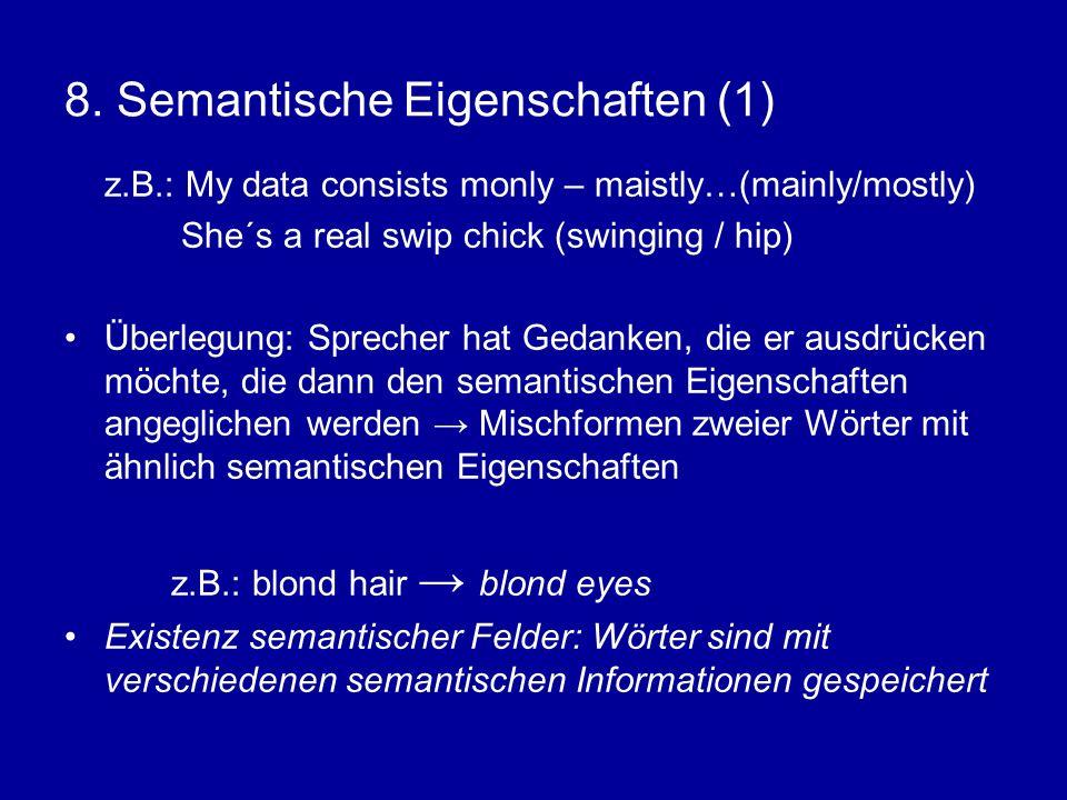 8. Semantische Eigenschaften (1) z.B.: My data consists monly – maistly…(mainly/mostly) She´s a real swip chick (swinging / hip) Überlegung: Sprecher