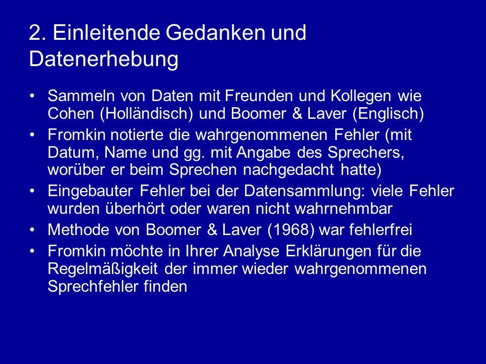 2. Einleitende Gedanken und Datenerhebung Sammeln von Daten mit Freunden und Kollegen wie Cohen (Holländisch) und Boomer & Laver (Englisch) Fromkin no