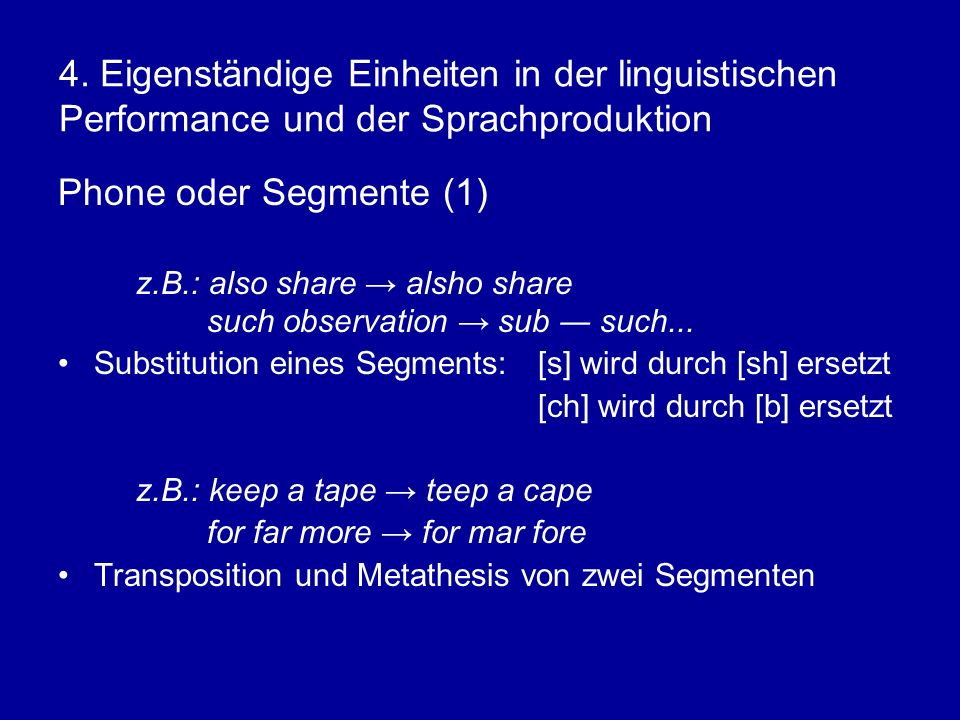 4. Eigenständige Einheiten in der linguistischen Performance und der Sprachproduktion Phone oder Segmente (1) z.B.: also share alsho share such observ
