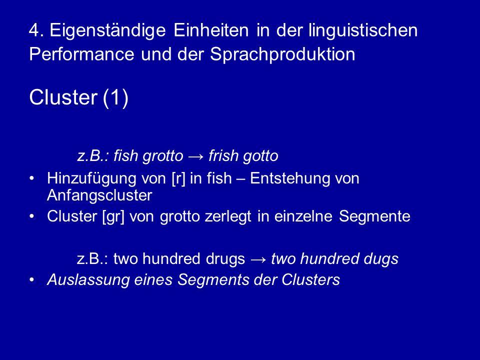 4. Eigenständige Einheiten in der linguistischen Performance und der Sprachproduktion Cluster (1) z.B.: fish grotto frish gotto Hinzufügung von [r] in