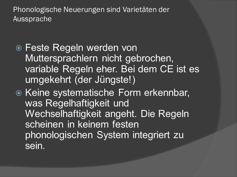 Phonologische Neuerungen sind Varietäten der Aussprache Feste Regeln werden von Muttersprachlern nicht gebrochen, variable Regeln eher.