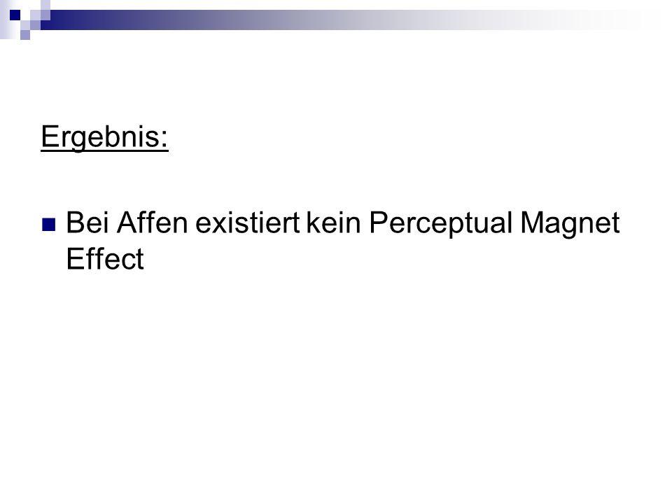 Ergebnis: Bei Affen existiert kein Perceptual Magnet Effect